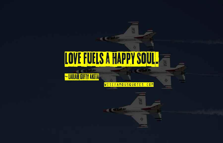 Love And Marriage And Family Quotes By Lailah Gifty Akita: Love fuels a happy soul.