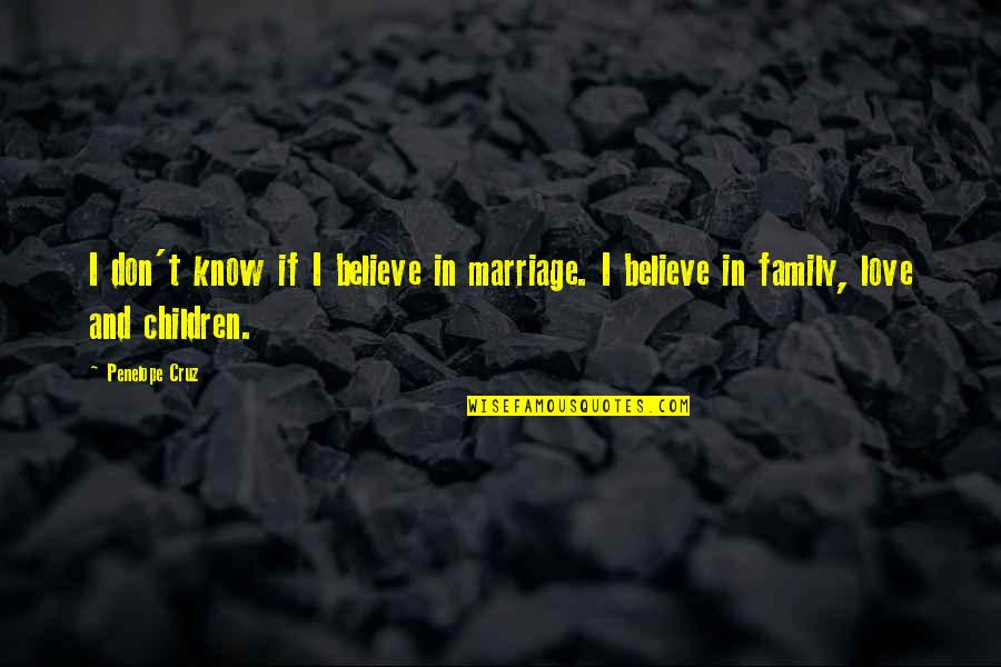Love And Marriage And Family Quotes By Penelope Cruz: I don't know if I believe in marriage.