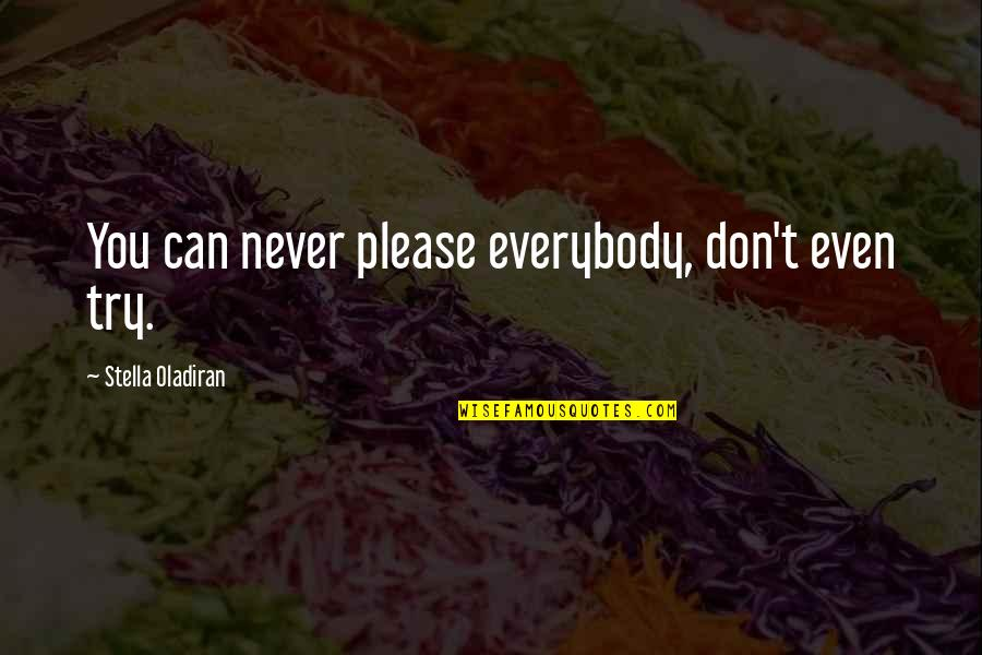 Love And Marriage And Family Quotes By Stella Oladiran: You can never please everybody, don't even try.