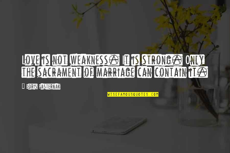 Love And Marriage Anniversary Quotes By Boris Pasternak: Love is not weakness. It is strong. Only