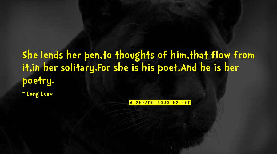 Love And Misadventure Quotes By Lang Leav: She lends her pen,to thoughts of him,that flow