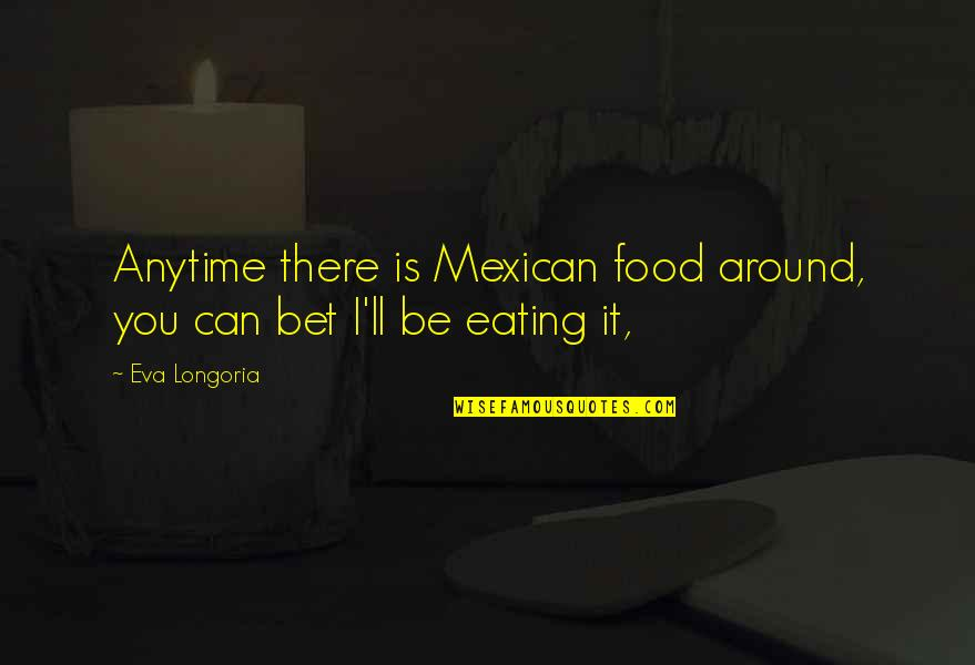 Love And Missing Someone Dan Artinya Quotes By Eva Longoria: Anytime there is Mexican food around, you can