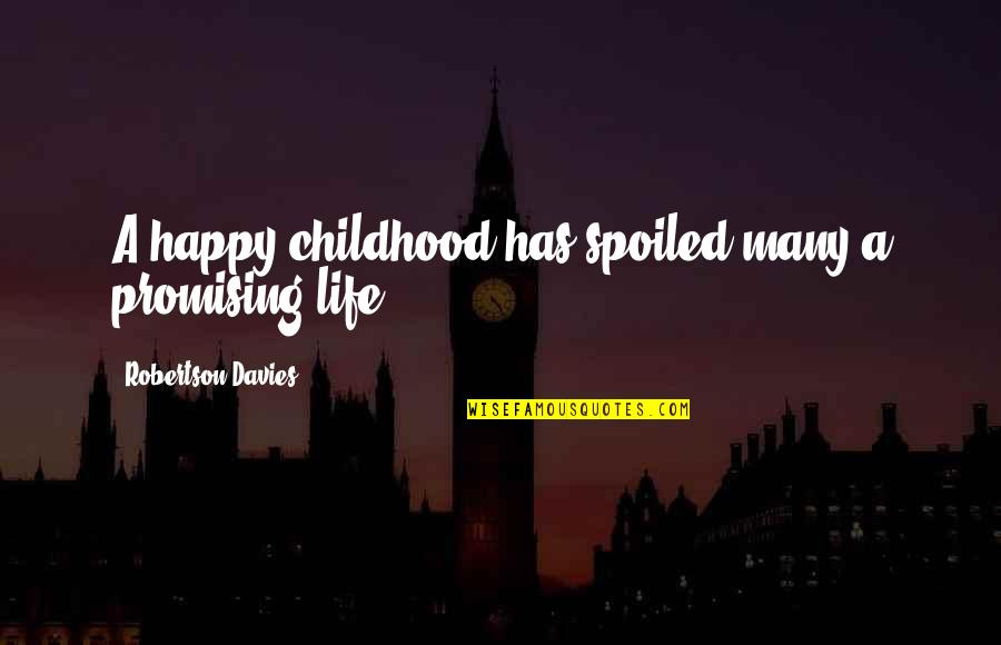 Love And Missing Someone Dan Artinya Quotes By Robertson Davies: A happy childhood has spoiled many a promising