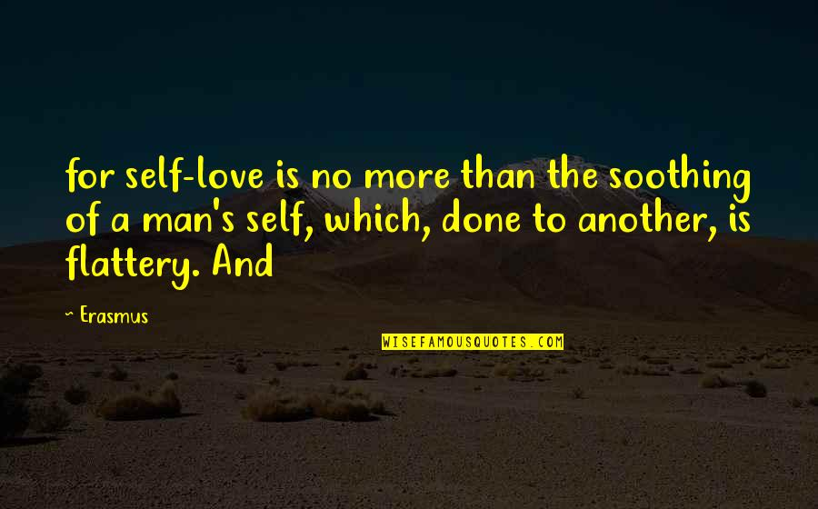 Love And Pain For Facebook Quotes By Erasmus: for self-love is no more than the soothing