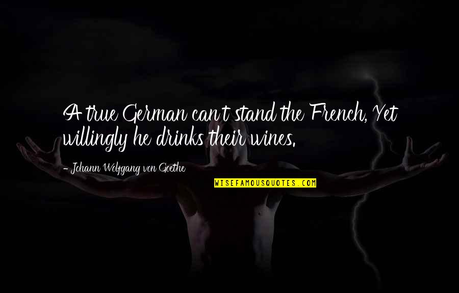Love And Pain For Facebook Quotes By Johann Wolfgang Von Goethe: A true German can't stand the French, Yet