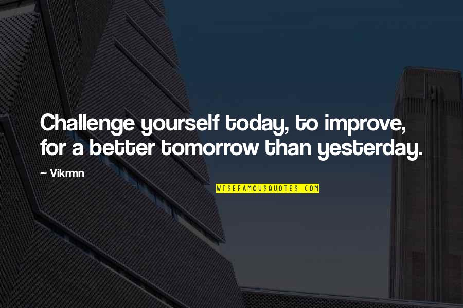 Love And Pain For Facebook Quotes By Vikrmn: Challenge yourself today, to improve, for a better