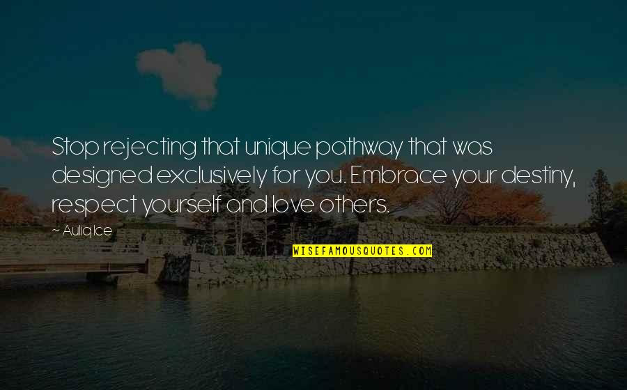 Love And Respect Others Quotes By Auliq Ice: Stop rejecting that unique pathway that was designed