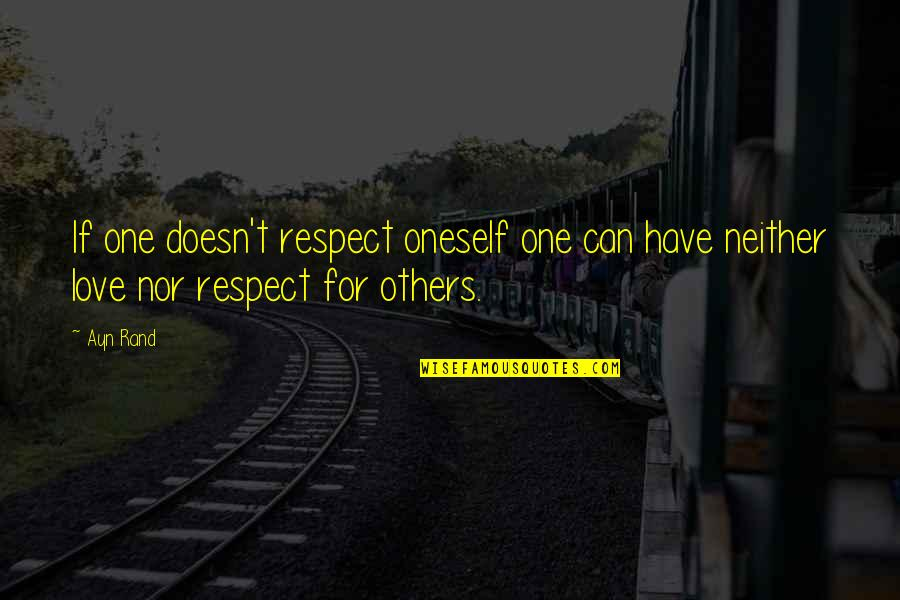 Love And Respect Others Quotes By Ayn Rand: If one doesn't respect oneself one can have