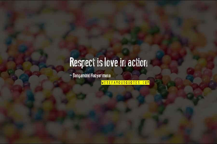 Love And Respect Others Quotes By Bangambiki Habyarimana: Respect is love in action