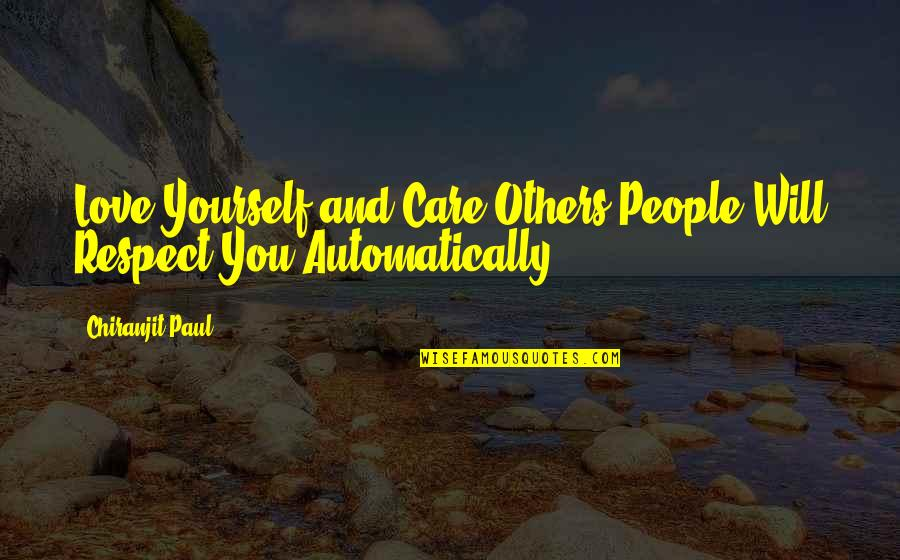 Love And Respect Others Quotes By Chiranjit Paul: Love Yourself and Care Others,People Will Respect You