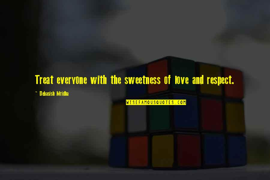 Love And Respect Others Quotes By Debasish Mridha: Treat everyone with the sweetness of love and