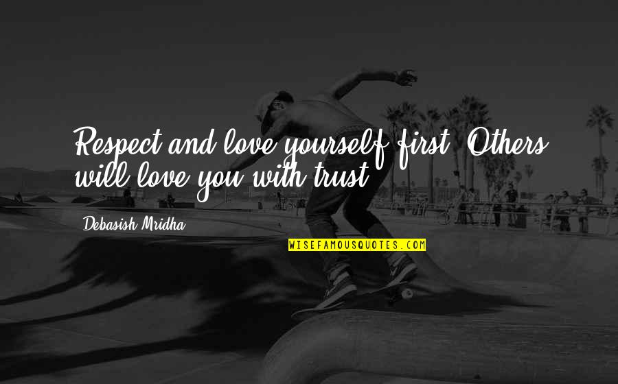 Love And Respect Others Quotes By Debasish Mridha: Respect and love yourself first. Others will love