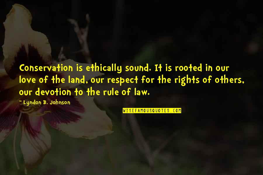 Love And Respect Others Quotes By Lyndon B. Johnson: Conservation is ethically sound. It is rooted in