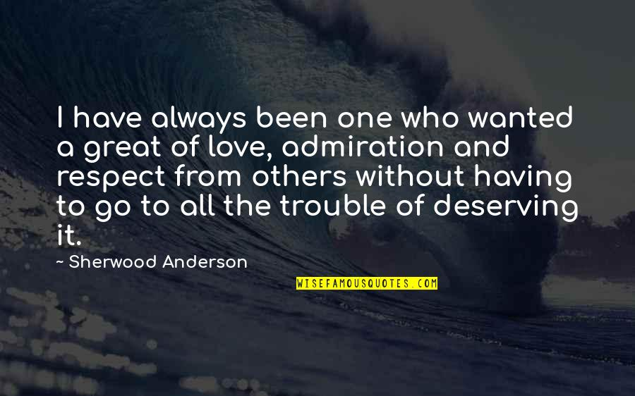 Love And Respect Others Quotes By Sherwood Anderson: I have always been one who wanted a