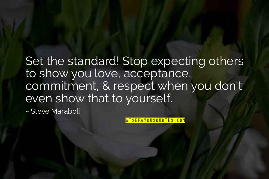 Love And Respect Others Quotes By Steve Maraboli: Set the standard! Stop expecting others to show