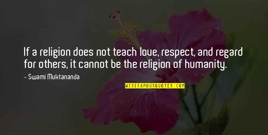 Love And Respect Others Quotes By Swami Muktananda: If a religion does not teach love, respect,