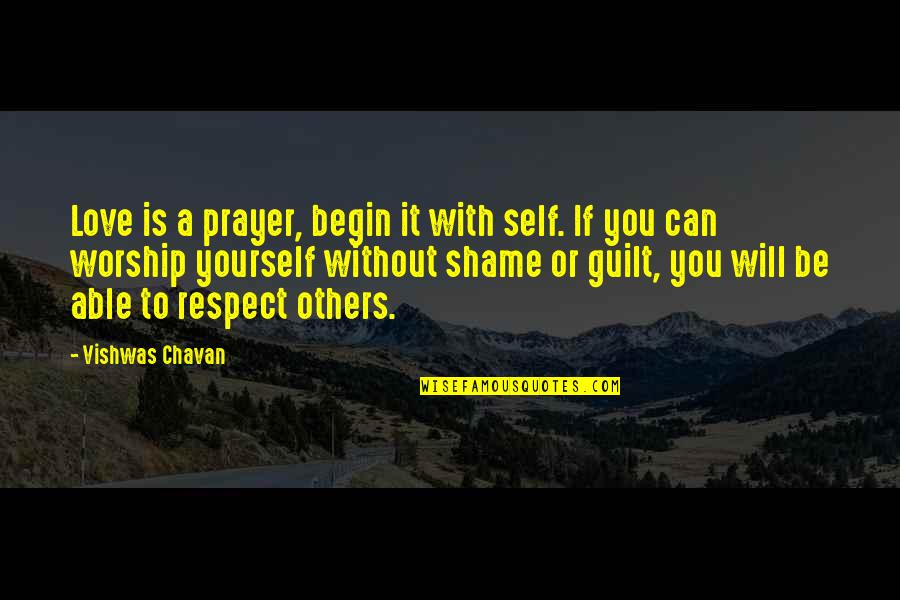Love And Respect Others Quotes By Vishwas Chavan: Love is a prayer, begin it with self.