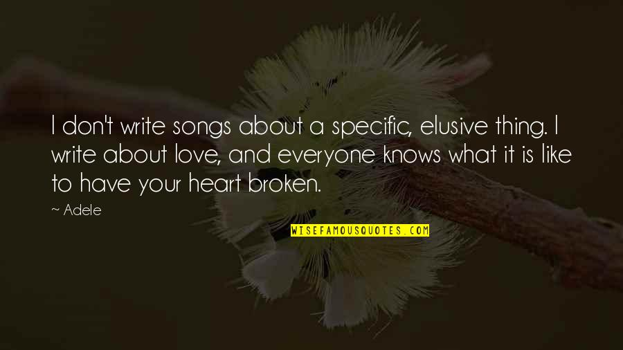 Love And Songs Quotes By Adele: I don't write songs about a specific, elusive