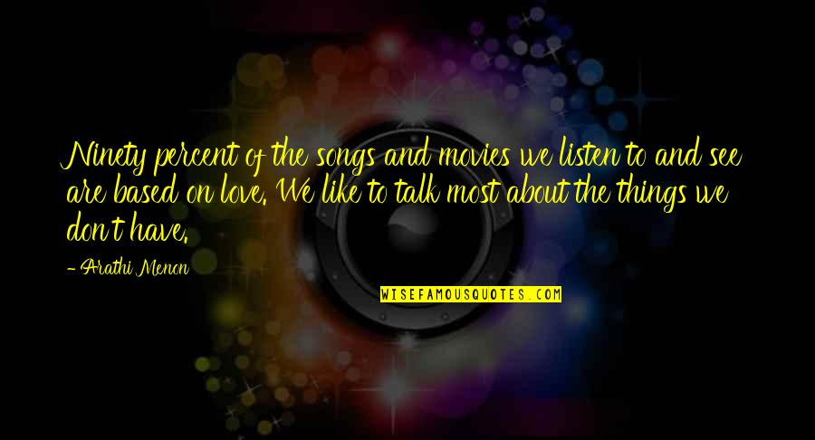 Love And Songs Quotes By Arathi Menon: Ninety percent of the songs and movies we