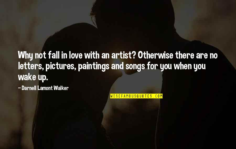 Love And Songs Quotes By Darnell Lamont Walker: Why not fall in love with an artist?