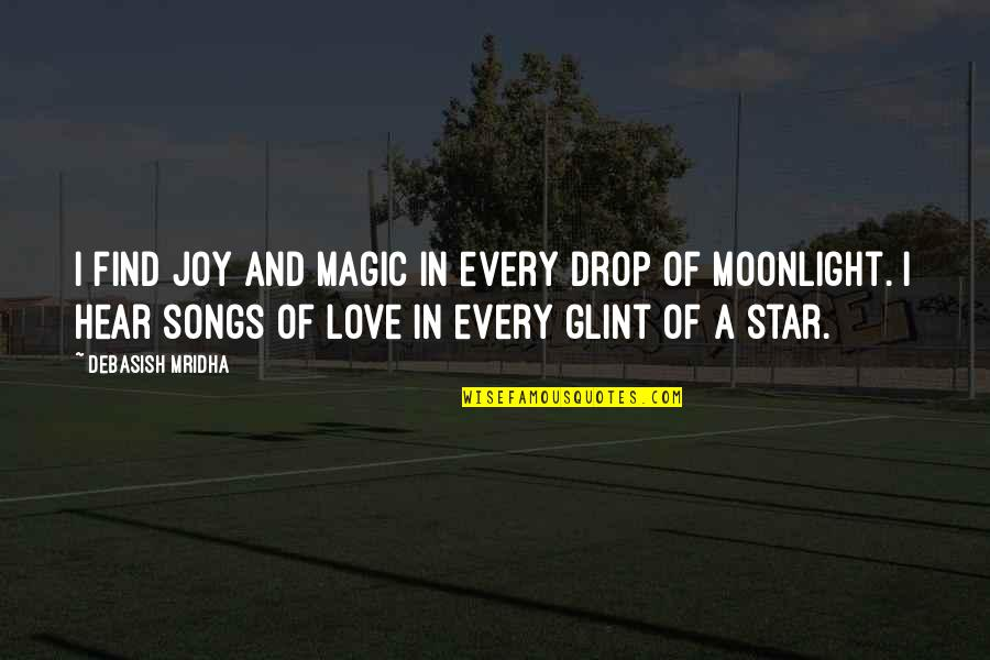 Love And Songs Quotes By Debasish Mridha: I find joy and magic in every drop