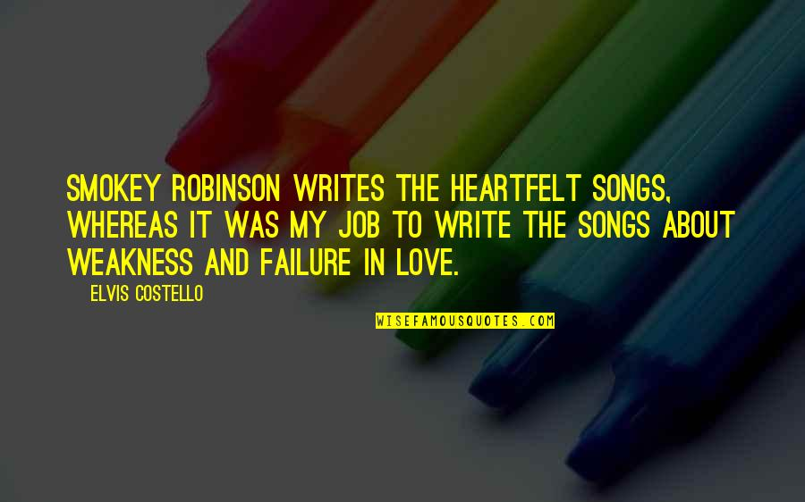 Love And Songs Quotes By Elvis Costello: Smokey Robinson writes the heartfelt songs, whereas it