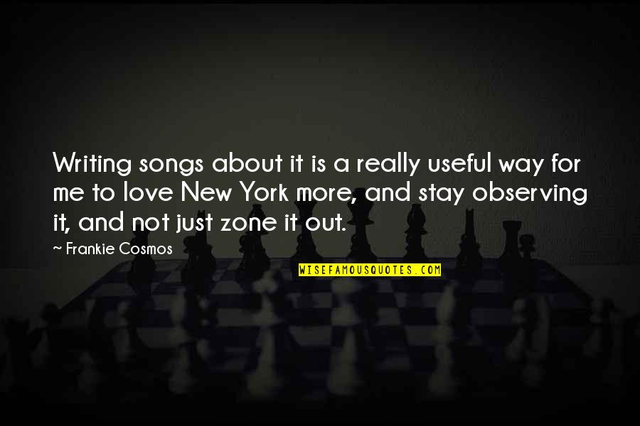 Love And Songs Quotes By Frankie Cosmos: Writing songs about it is a really useful