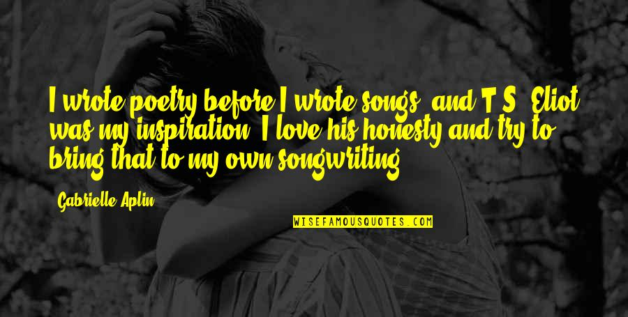 Love And Songs Quotes By Gabrielle Aplin: I wrote poetry before I wrote songs, and