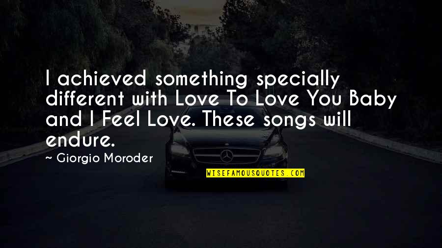 Love And Songs Quotes By Giorgio Moroder: I achieved something specially different with Love To