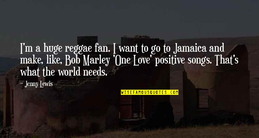 Love And Songs Quotes By Jenny Lewis: I'm a huge reggae fan. I want to