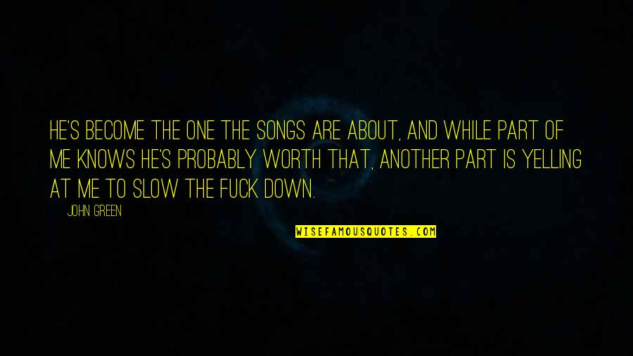 Love And Songs Quotes By John Green: He's become the one the songs are about,