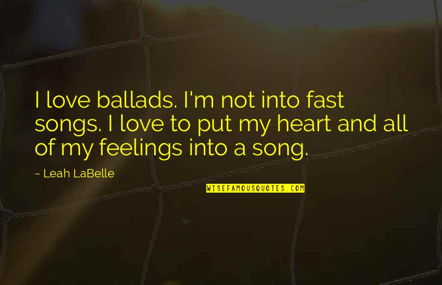Love And Songs Quotes By Leah LaBelle: I love ballads. I'm not into fast songs.