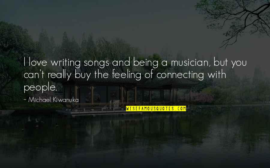 Love And Songs Quotes By Michael Kiwanuka: I love writing songs and being a musician,