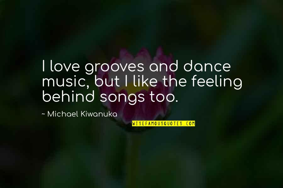 Love And Songs Quotes By Michael Kiwanuka: I love grooves and dance music, but I