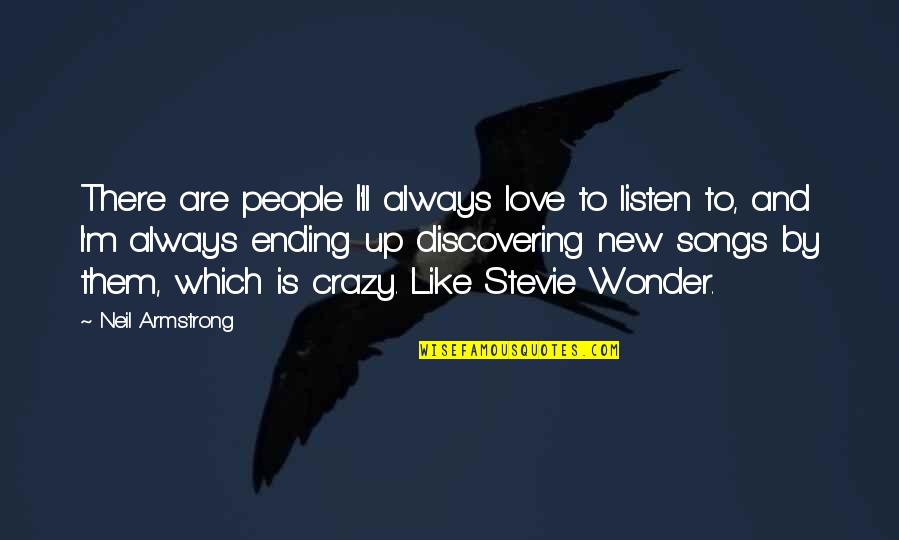 Love And Songs Quotes By Neil Armstrong: There are people I'll always love to listen