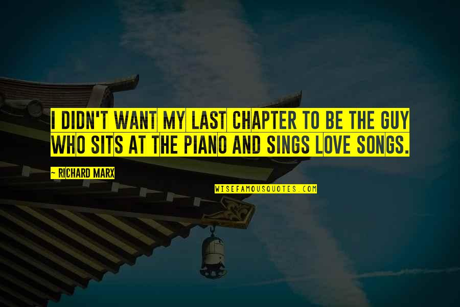 Love And Songs Quotes By Richard Marx: I didn't want my last chapter to be