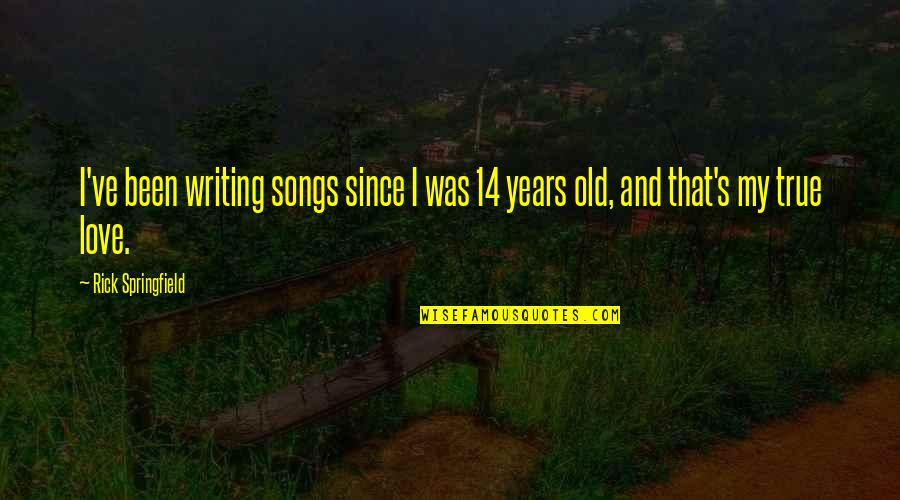 Love And Songs Quotes By Rick Springfield: I've been writing songs since I was 14