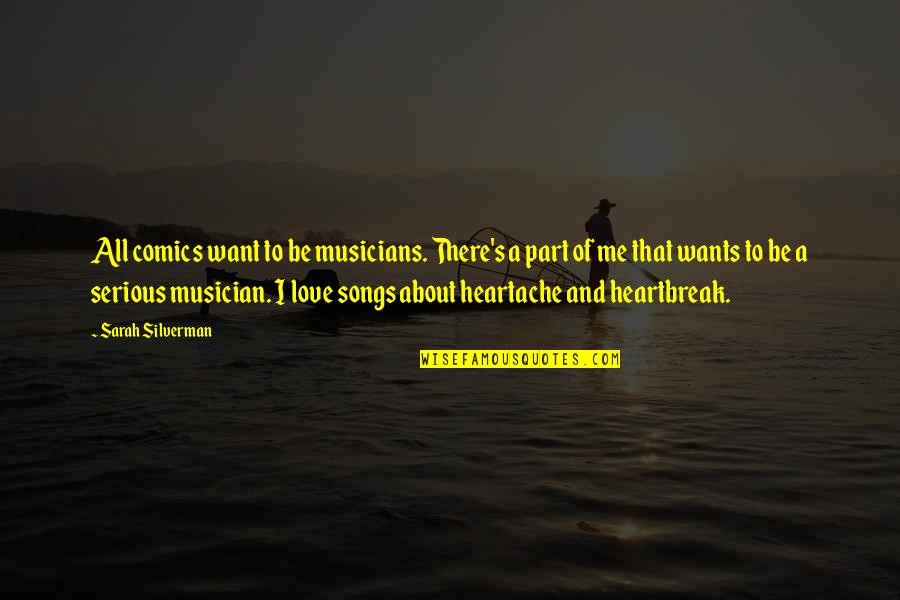 Love And Songs Quotes By Sarah Silverman: All comics want to be musicians. There's a