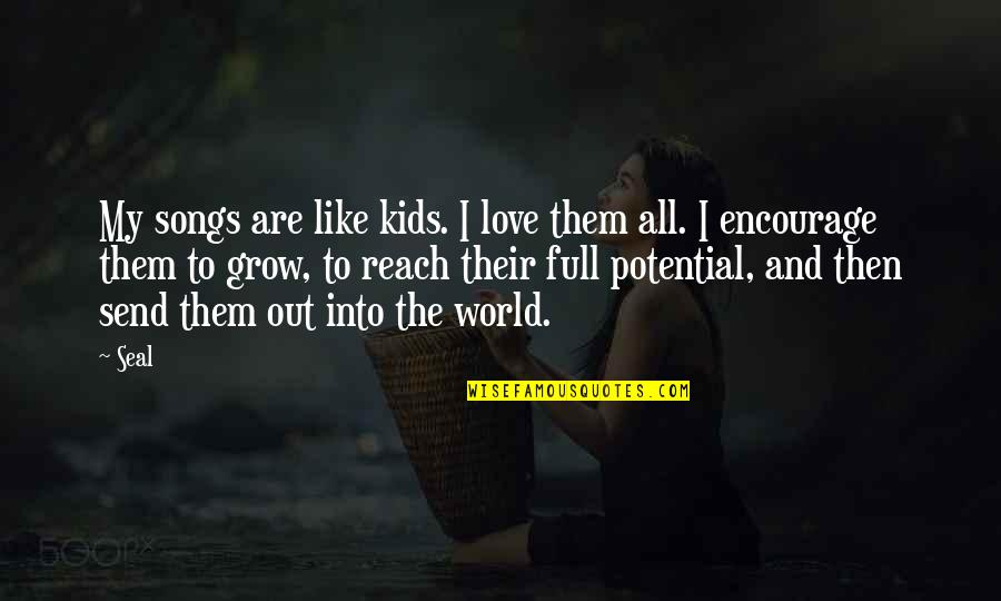 Love And Songs Quotes By Seal: My songs are like kids. I love them