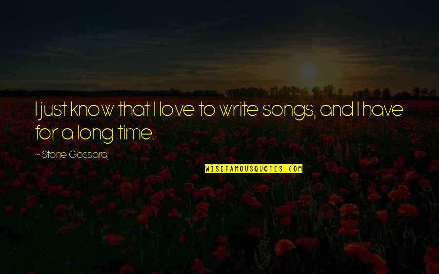 Love And Songs Quotes By Stone Gossard: I just know that I love to write