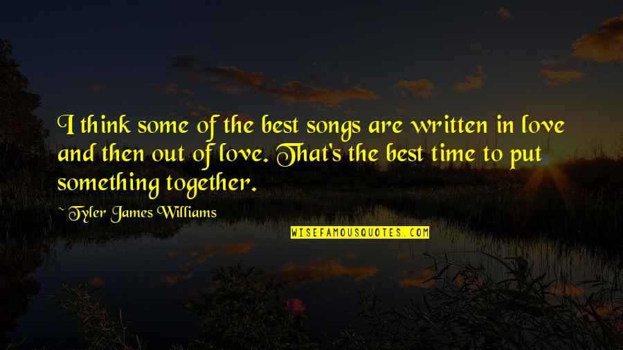 Love And Songs Quotes By Tyler James Williams: I think some of the best songs are