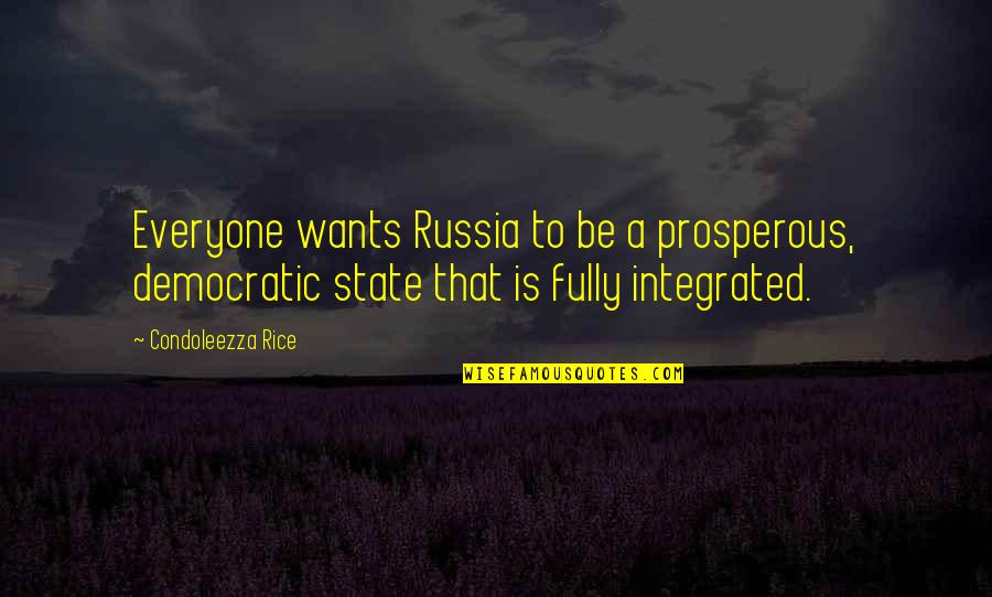Love And Spinning Quotes By Condoleezza Rice: Everyone wants Russia to be a prosperous, democratic