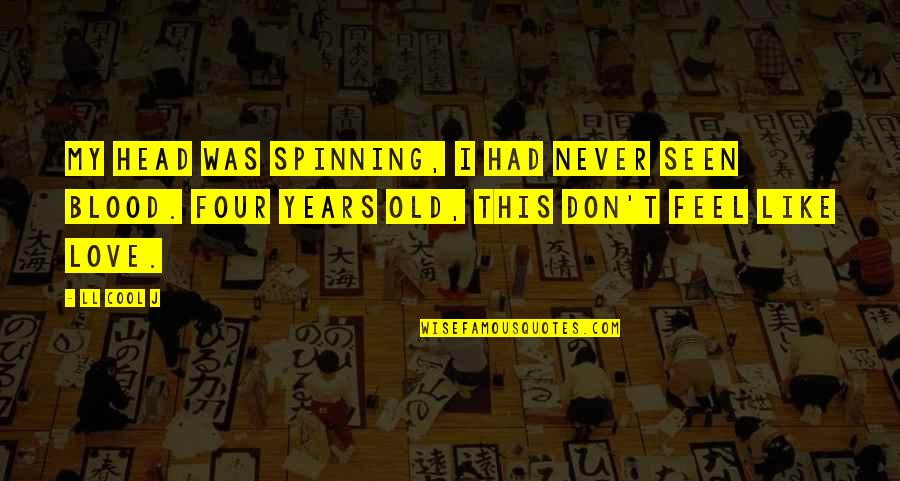 Love And Spinning Quotes By LL Cool J: My head was spinning, I had never seen