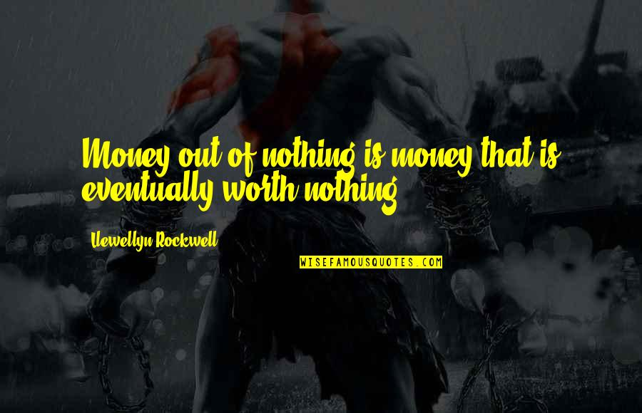 Love And Spinning Quotes By Llewellyn Rockwell: Money out of nothing is money that is