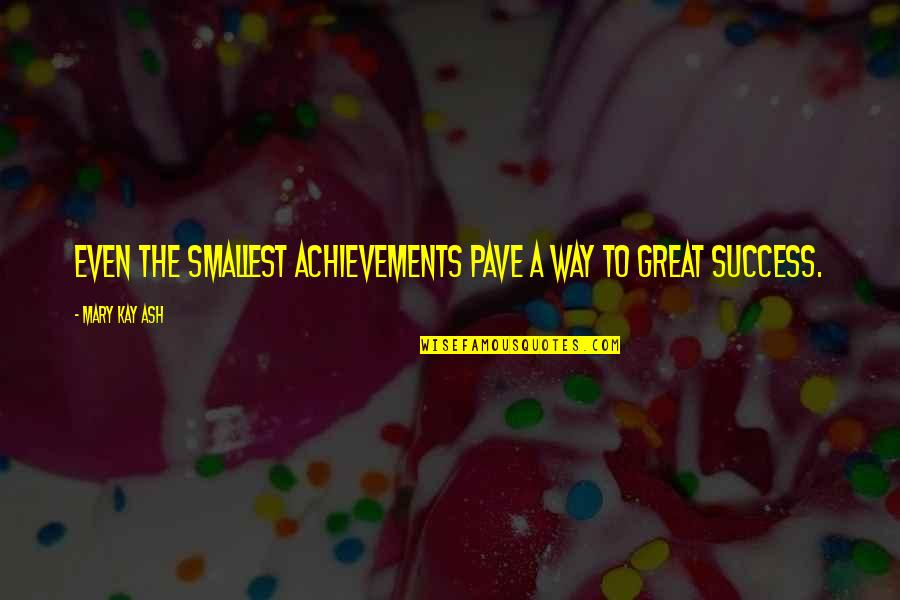 Love And Spinning Quotes By Mary Kay Ash: Even the smallest achievements pave a way to