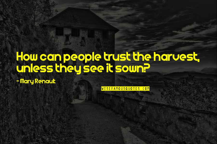 Love And Spinning Quotes By Mary Renault: How can people trust the harvest, unless they