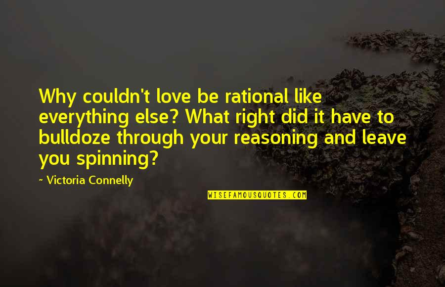Love And Spinning Quotes By Victoria Connelly: Why couldn't love be rational like everything else?
