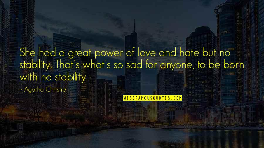 Love And Stability Quotes By Agatha Christie: She had a great power of love and