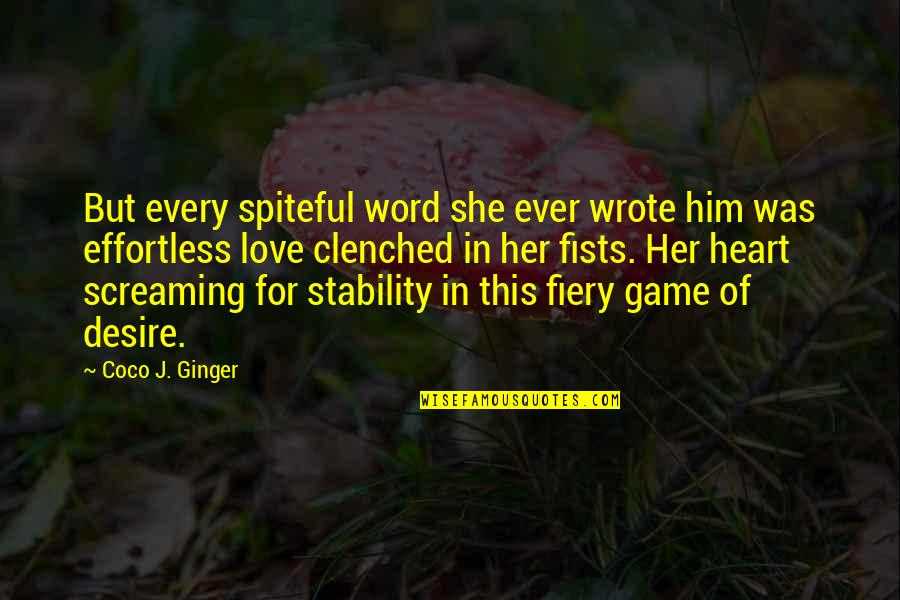 Love And Stability Quotes By Coco J. Ginger: But every spiteful word she ever wrote him