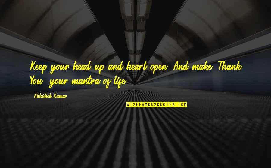 Love And Thank You Quotes By Abhishek Kumar: Keep your head up and heart open. And